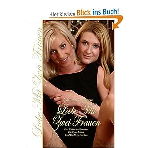 Liebe Mit Zwei Frauen: Das Erotische Abenteuer Für Einen Mann Und Die Wege Dorthin