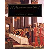 A Mediterranean Feast: The Story of the Birth of the Celebrated Cuisines of the Mediterranean from the Merchants of Venice to the Barbary Corsairs, with More than 500 Recipes ~ Clifford A. Wright
