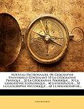 echange, troc Louis Rousselet - Nouveau Dictionnaire de Geographie Universelle Contenant 10 La Geographie Physique... 20 La Geographie Politique... 30 La Geogr