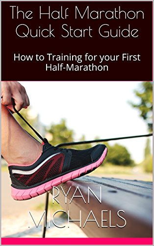 The Half Marathon Quick Start Guide: How to Training for your First Half-Marathon PDF