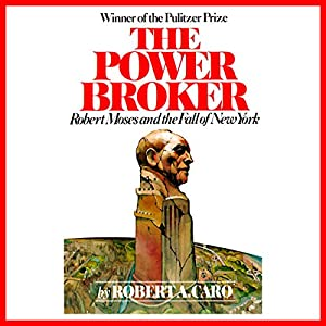 The Power Broker: Robert Moses and the Fall of New York | [Robert A. Caro]