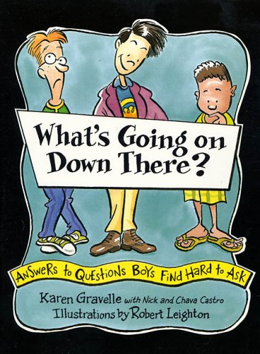 Whats Going on Down There : Answers to Questions Boys Find Hard to Ask, KAREN GRAVELLE, NICK CASTRO, CHAVA CASTRO, ROBERT LEIGHTON