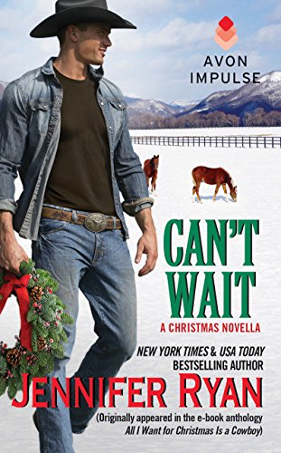Jennifer Ryan - Can't Wait: (Originally appeared in the e-book anthology ALL I WANT FOR CHRISTMAS IS A COWBOY)