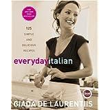 Everyday Italian: 125 Simple and Delicious Recipes ~ Giada De Laurentiis