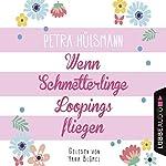 Wenn Schmetterlinge Loopings fliegen   Petra Hülsmann