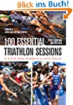 100 Essential Triathlon Sessions: The...