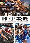 100 Essential Triathlon Sessions: The...