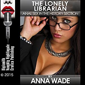 The Lonely Librarian: Anal Sex in the History Section Audiobook