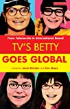 TV's Betty Goes Global: From Telenovela to International Brand (Reading Contemporary Television)