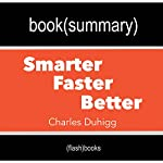 Summary and Analysis | Smarter Faster Better: The Secrets of Being Productive in Life and Business, by Charles Duhigg |  FlashBooks Book Summaries