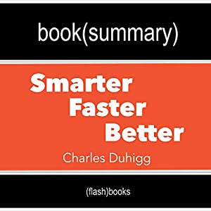 Summary and Analysis | Smarter Faster Better: The Secrets of Being Productive in Life and Business, by Charles Duhigg Audiobook