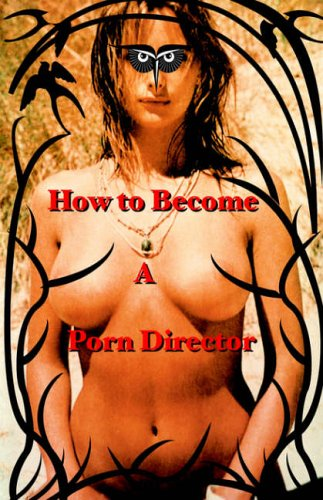 How to Become a Porn Director  Making Amateur Adult Films - Nick Ryder