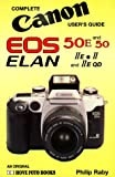 Complete Canon Users' Guide: Canon EOS 50/50E, Elan II/IIE/IIEQD (Hove User's Guide) Philip Raby
