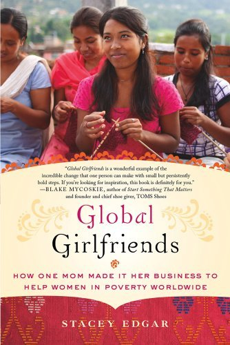 global-girlfriends-how-one-mom-made-it-her-business-to-help-women-in-poverty-worldwide-by-stacey-edg