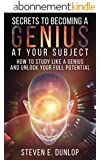 Genius: Secrets To Becoming A Genius At Your Subject: How to Study Like A Genius & Unlock Your Full Potential (Study Skills, Effective Learning, Smart ... Study Skills, Book 2) (English Edition)