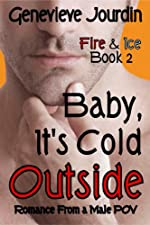 Baby, It's Cold Outside: Romance From a Male POV (Fire & Ice Book 2)