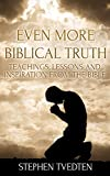 Even More Biblical Truth: Teachings, Lessons and Inspiration from the Bible