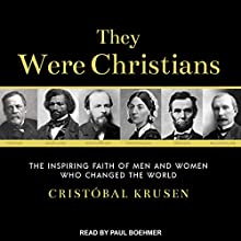 They Were Christians: The Inspiring Faith of Men and Women Who Changed the World Audiobook by Cristobal Krusen Narrated by Paul Boehmer