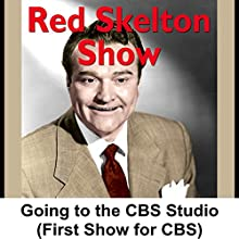 Red Skelton: Going to the CBS Studio (First Show for CBS)  by Red Skelton Narrated by Red Skelton