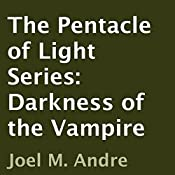 The Pentacle of Light Series, Book 2: Darkness of the Vampire | Joel M. Andre