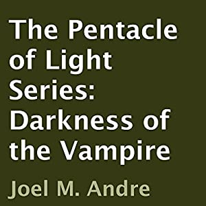 The Pentacle of Light Series, Book 2: Darkness of the Vampire | [Joel M. Andre]