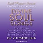 Divine Soul Songs: Sacred Practical Treasures to Heal, Rejuvenate, and Transform You, Humanity, Mother Earth, and All Universes | Zhi Gang Sha