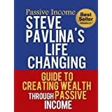 Passive Income: Steve Pavlina's Life Changing Guide to Creating Wealth Through Passive Income (Passive Income Ideas, Passive Income Online, Passive Income Portfolio, Passive Income for Life)