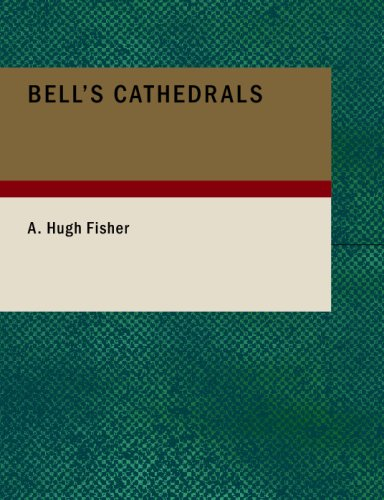 Bell's Cathedrals: The Cathedral Church of Hereford; A Description of