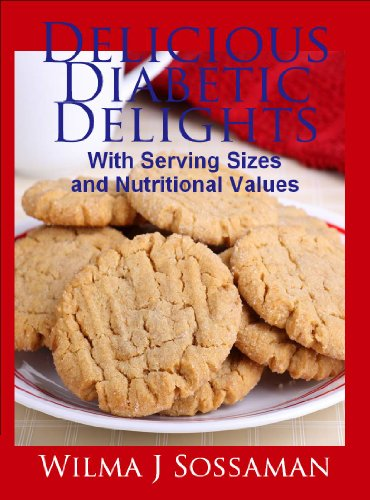 Delicious Diabetic Delights: With Serving Sizes and Nutritional Values by Wilma J. Sossaman