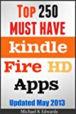 Top 250 Must-Have Apps for Kindle Fire HD Amazons Appstore for Android Has Everything You Need to Be Entertained!