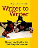 img - for Writer to Writer: Fluency and Craft in the Multilingual Classroom by Prescott Griffin, Mary Lee (2007) Paperback book / textbook / text book