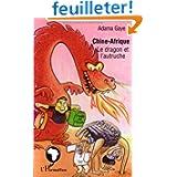 Chine-Afrique : le dragon et l'autruche : Essai d'analyse de l'évolution contrastée des relations sino-africaines...