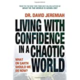 Living with Confidence in a Chaotic World ~ David Jeremiah