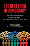 img - for The Next Form of Democracy: How Expert Rule Is Giving Way to Shared Governance -- and Why Politics Will Never Be the Same: 1st (First) Edition book / textbook / text book