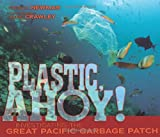 Plastic, Ahoy!: Investigating the Great Pacific Garbage Patch (Nonfiction - Grades 4-8)