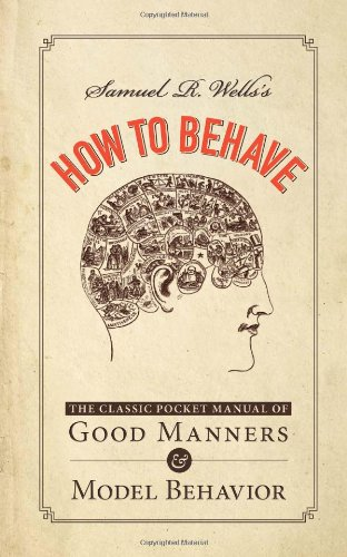 Samuel R. Wells's How to Behave: The Classic Pocket Manual of Good Manners and Model Behavior PDF