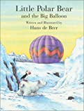 Little Polar Bear and the Big Balloon (Little Polar Bear) (0735815321) by Hans de Beer