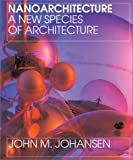 Nanoarchitecture: A New Species of Architecture (1568983018) by John M. Johansen