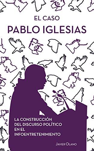 El caso Pablo Iglesias: La construcción del discurso político en el infoentretenimiento