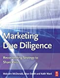 Marketing Due Diligence: Reconnecting Strategy to Share Price (0750667273) by McDonald, Malcolm