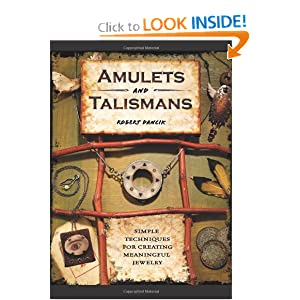 Amulets and Talismans: Simple Techniques for Creating Meaningful Jewelry