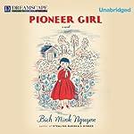 Pioneer Girl | Bich Minh Nguyen