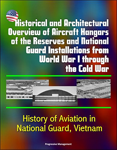 Historical and Architectural Overview of Aircraft Hangars of the Reserves and National Guard Installations from World War I through the Cold War - History of Aviation in National Guard, Vietnam PDF
