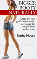 Bigger Booty Naturally: A step by step guide to naturally increase the size of your Booty Game