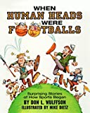 img - for When Human Heads Were Footballs: Surprising Stories of How Sports Began book / textbook / text book