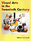 Visual Arts in the 20th Century (0134944364) by Lucie-Smith, Edward