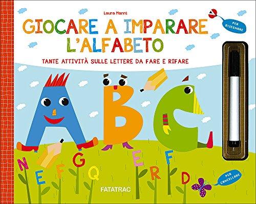 Giocare a imparare l'alfabeto. Tante attività sulle lettere da fare e rifare. Con gadget