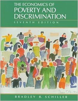 Schiller, Economics of Poverty and Discrimination, The ...