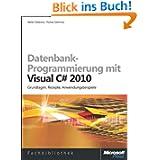 Datenbank-Programmie... mit Visual C# 2010: Grundlagen, Rezepte, Anwendungsbeispiele