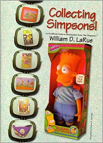 Collecting Simpsons! An Unofficial Guide to Merchandise from The Simpsons written by William D. LaRue